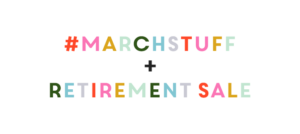 #MARCHSTUFF + Retiring toooooons of product!
